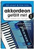 Akkordeon gefällt mir Band 1 - das ultimative Spielbuch für Akkordeon von ADELE bis TWILIGHT - 50...