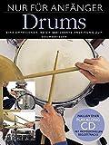 Nur Für Anfänger: Drums. Eine umfassende, reich bebilderte Anleitung zum Drumspielen. Inklusive...