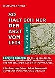 So halt ich mir den Arzt vom Leib: Spirulina platensis: Die Energie spendende, entgiftende Mikroalge...