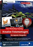 Das Photoshop-Training für digitale Fotografie: Kreative Fotomontagen. Edition Fotocommunity