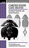 Carved Flesh Cast Selves: Gendered Symbols and Social Practices (Cross Cultural Perspectives on...