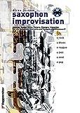 Saxophon Improvisation. Inkl. CD: Akkorde, Scales, Licks, Pattern, Übungen u. Warm ups. Für alle...