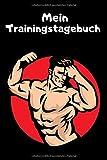 Mein Trainingstagebuch: Der Trainingsplaner für Krafttraining / Fitness Studio / Bodybuilding und...