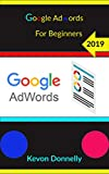 Google Adwords for Beginners 2019 (Ecommerce and Freelancing Six-Figure Books Book 5) (English...