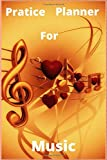 Pratice planner for music: Music Practice & Assignment Notebook, adapted for music students and all...
