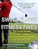 Swing Flaws and Fitness Fixes: Fix Your Swing by Putting Flexibility, Strength, and Stamina in Your...