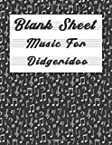 Blank Sheet Music For Didgeridoo: Music Manuscript Paper, Clefs Notebook,(8.5 x 11 IN) 120 Pages,110...