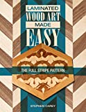 Laminated Wood Art Made Easy: The Full Stripe Pattern: The Full-Stripe Pattern