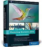 Photoshop Elements 2018: Fotos verwalten und bearbeiten, RAW entwickeln, Bildergalerien...