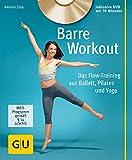 Barre Workout (mit DVD): Das Flow-Training aus Ballett, Pilates und Yoga (GU Multimedia Körper,...