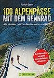 100 Rennrad Alpenpässe: dieser Rennradführer versammelt die besten Alpenpässe. Mit vielen Tipps...