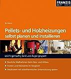 Pellets- u. Holzheizungen selbst planen und installieren: Bauliche Massnahmen beim Neu- und Altbau....