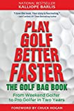 Play Golf Better Faster: The Little Golf Bag Book: From Weekend Golfer to Pro Golfer in Two Years