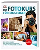 Der Fotokurs für Einsteiger: Die besten Bilder mit digitalen Spiegelreflex- und kompakten...