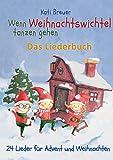 Wenn Weihnachtswichtel tanzen gehen - 24 Lieder für Advent und Weihnachten: Das Liederbuch mit Texten, Noten und Gitarrengriffen zum Mitsingen und Mitspielen