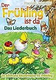 Der Frühling ist da - 20 schönste Kinderlieder im Frühling: Das Liederbuch mit allen Texten,...